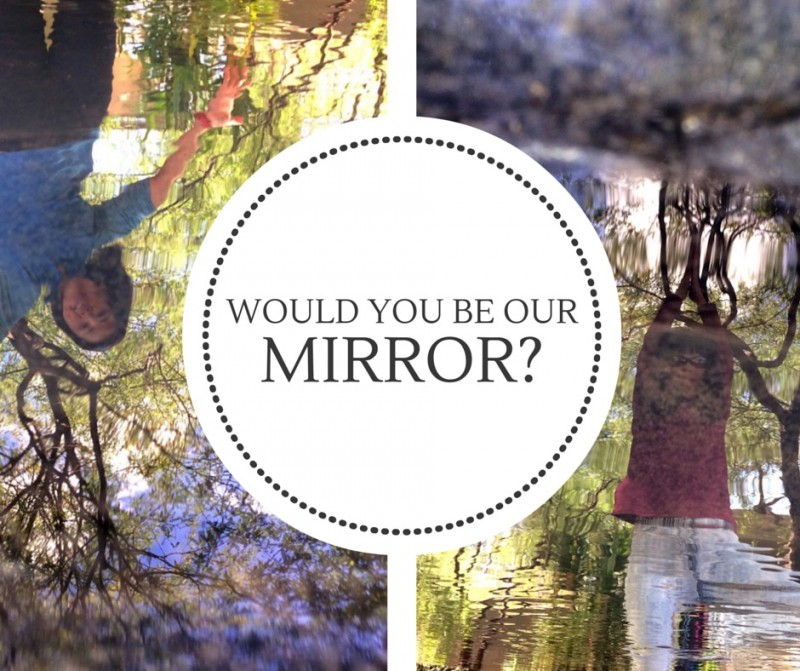 Would you be our mirror?